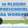 10 Plugins imprescindibles para WordPress.