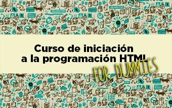 Curso de iniciación a la programación HTML for dummies