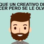 Lo que un Creativo debe hacer pero se le olvida